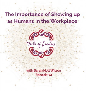 Tribe of Leaders: The Importance of Showing Up as Humans in the Workplace
